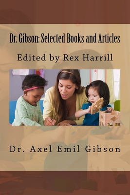 Dr. Gibson: Selected Books and Articles: Edited by Rex Harrill - Harrill, Rex (Editor), and Gibson, Axel Emil