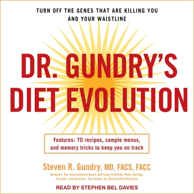 Dr. Gundry's Diet Evolution: Turn Off the Genes That Are Killing You and Your Waistline - Gundry, Steven R, and MD, and Davies, Stephen Bel (Read by)