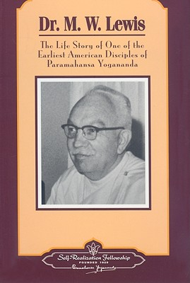 Dr. M.W. Lewis: The Life Story of One of the Earliest American Disciples of Paramahansa Yogananda - Lewis, Minott White