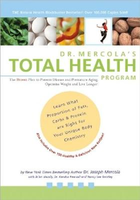 Dr. Mercola's Total Health Program: The Proven Plan to Prevent Disease & Premature Aging Optimize Weight and Live Longer - Mercola, Dr Joseph