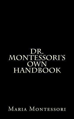 Dr. Montessori's Own Handbook - Montessori, Maria