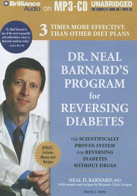 Dr. Neal Barnard's Program for Reversing Diabetes: The Scientifically Proven System for Reversing Diabetes Without Drugs - Barnard M D, Dr Neal, and Barnard, Neal, and Charles, J (Read by)