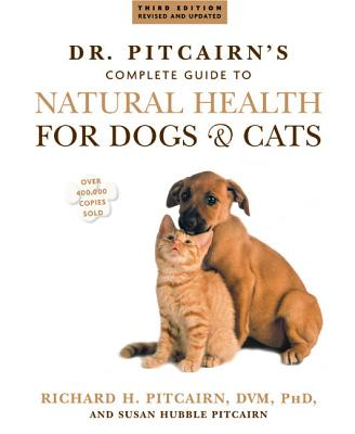 Dr. Pitcairn's Complete Guide to Natural Health for Dogs & Cats - Pitcairn, Richard H, D.V.M., Ph.D., and Pitcairn, Susan Hubble