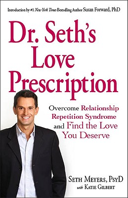 Dr. Seth Love Prescription: Overcome Relationship Repetition Syndrome and Find the Love You Deserve - Meyers, Seth, PsyD, and Gilbert, Katie, and Forward, Susan (Introduction by)