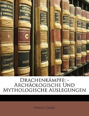 Drachenkmpfe: Archologische Und Mythologische Auslegungen - Cassel, Paulus