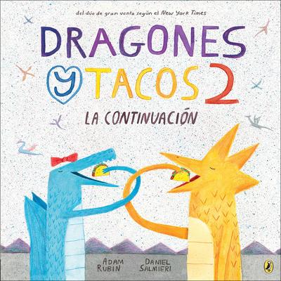 Dragones Y Tacos 2: La Continuacion (Dragons Love Tacos 2) - Rubin, Adam, PhD, and Salmieri, Daniel (Illustrator)