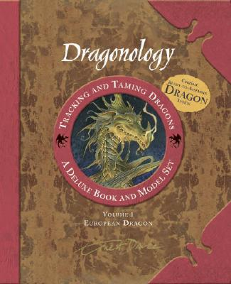 Dragonology Tracking and Taming Dragons Volume 1: A Deluxe Book and Model Set: European Dragon - Steer, Dugald (Editor), and Drake, Ernest, Dr.