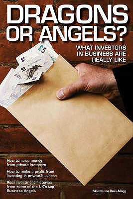 Dragons or Angels: An unofficial guide to Dragons Den and angel investors - Rees-Mogg, Modwenna