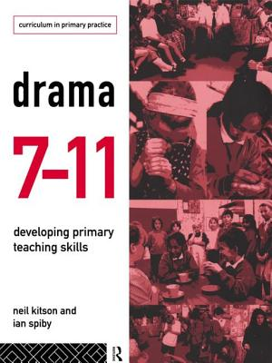 Drama 7-11: Developing Primary Teaching Skills - Kitson, Neil, and Spiby, Ian