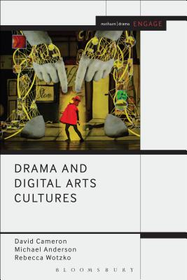 Drama and Digital Arts Cultures - Cameron, David, and Wotzko, Rebecca, and Anderson, Michael