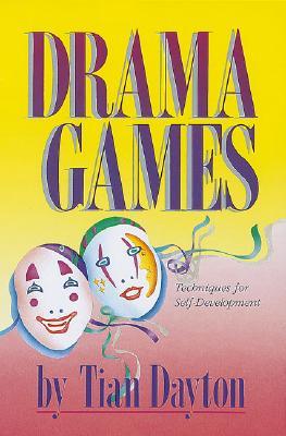 Drama Games: Techniques for Self-Development - Dayton Ph D, Tian