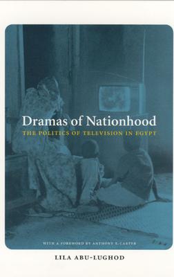 Dramas of Nationhood: The Politics of Television in Egypt - Abu-Lughod, Lila, Professor