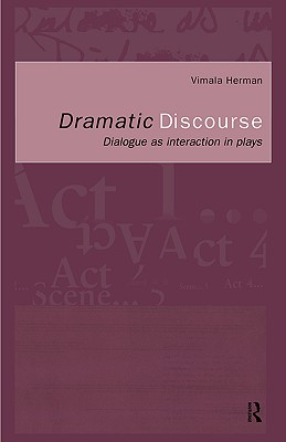Dramatic Discourse: Dialogue as Interaction in Plays - Herman, Vimala