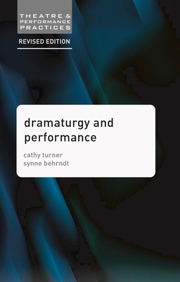 Dramaturgy and Performance - Turner, Cathy, and Behrndt, Synne