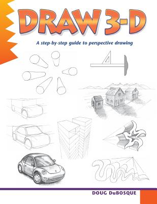 Draw 3-D: A Step-By-Step Guide to Perspective Drawing - DuBosque, Doug