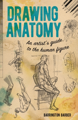 Drawing Anatomy: An Artist's Guide to the Human Figure - Barber, Barrington