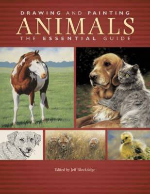 Drawing and Painting Animals: The Essential Guide - Blocksidge, Jeffrey (Editor)