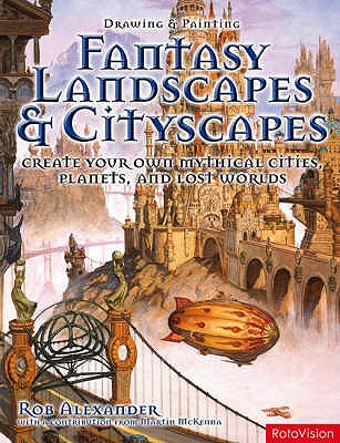 Drawing and Painting Fantasy Landscapes and Cityscapes - Alexander, Rob
