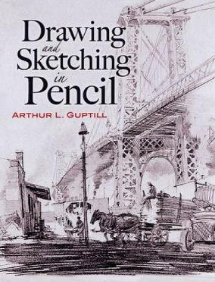 Drawing and Sketching in Pencil - Guptill, Arthur L