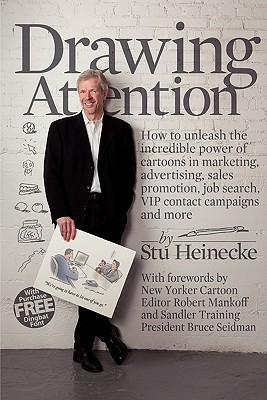 Drawing Attention: How to unleash the incredible power of cartoons in marketing, advertising, sales promotion, job search, VIP contact campaigns and more - Mankoff, Robert (Introduction by), and Seidman, Bruce (Introduction by), and Heinecke, Stu