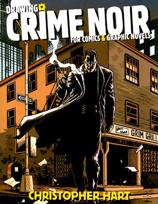 Drawing Crime Noir for Comics & Graphic Novels - Hart, Christopher