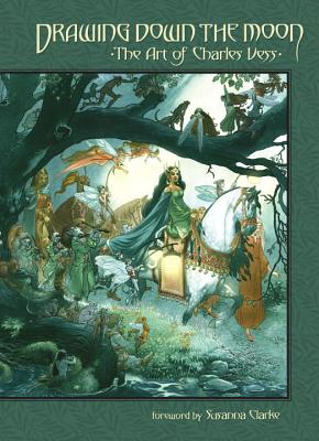 Drawing Down the Moon: The Art of Charles Vess - Clarke, Susanna (Foreword by), and Vess, Charles