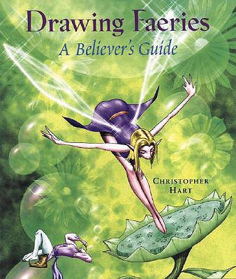 Drawing Faeries: A Believer's Guide - Hart, Christopher