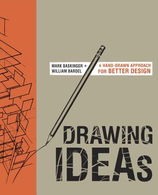 Drawing Ideas: A Hand-Drawn Approach for Better Design - Baskinger, Mark, and Bardel, William