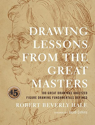 Drawing Lessons from the Great Masters: 45th Anniversary Edition - Hale, Robert Beverly, and Collins, Jacob (Foreword by)