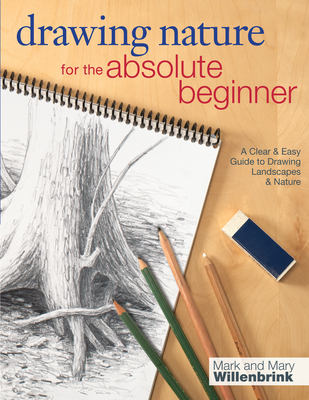 Drawing Nature for the Absolute Beginner - Willenbrink, Mark, and Willenbrink, Mary