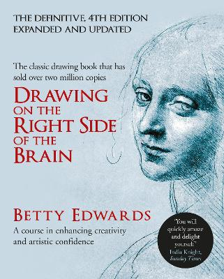 Drawing on the Right Side of the Brain: A Course in Enhancing Creativity and Artistic Confidence: definitive 4th edition - Edwards, Betty