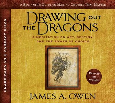 Drawing Out the Dragons: A Meditation of Art, Destiny, and the Power of Choice - Owen, James A (Read by)