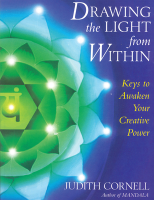 Drawing the Light from Within: Keys to Awaken Your Creative Power - Cornell, Judith, PH D