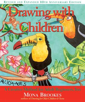 Drawing with Children: A Creative Method for Adult Beginners, Too - Brookes, Mona