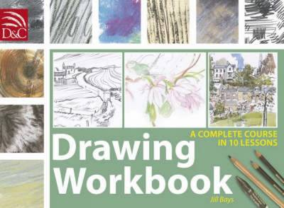 Drawing Workbook: A Complete Course in 10 Lessons - Bays, Jill