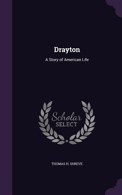Drayton: A Story of American Life - Shreve, Thomas H