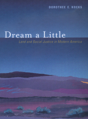 Dream a Little: Land and Social Justice in Modern America - Kocks, Dorothee E