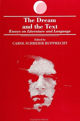 Dream and the Text: Essays on Literature and Language - Rupprecht, Carol Schreier (Editor)