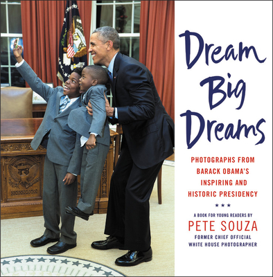 Dream Big Dreams: Photographs from Barack Obama's Inspiring and Historic Presidency - Souza, Pete