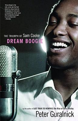 Dream Boogie: The Triumph of Sam Cooke - Guralnick, Peter