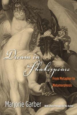 Dream in Shakespeare: From Metaphor to Metamorphosis - Garber, Marjorie