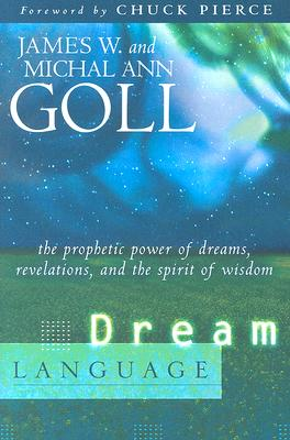 Dream Language: The Prophetic Power of Dreams, Revelations, and the Spirit of Wisdom - Goll, James W, and Goll, Michal Ann