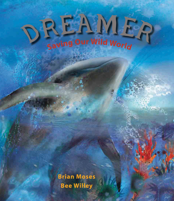 Dreamer: Saving Our Wild World - Moses, Brian