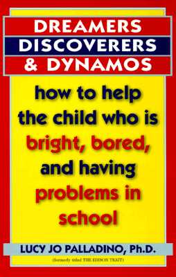 Dreamers, Discoverers & Dynamos: How to Help the Child Who Is Bright, Bored and Having Problems in School - Palladino, Lucy Jo, PH.D.