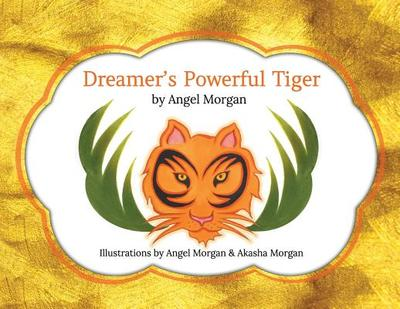 Dreamer's Powerful Tiger: A New Lucid Dreaming Classic for Children and Parents of the 21st Century -