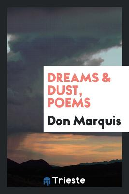 Dreams & Dust, Poems - Marquis, Don