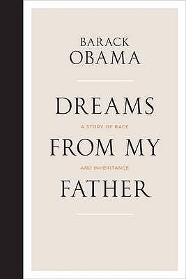Dreams from My Father: A Story of Race and Inheritance - Obama, Barack, President