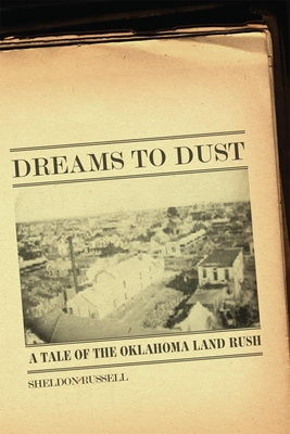 Dreams to Dust: A Tale of the Oklahoma Land Rush - Russell, Sheldon