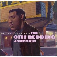 Dreams to Remember: The Otis Redding Anthology - Otis Redding