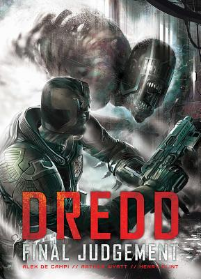 Dredd: Final Judgement: Final Judgement - de Campi, Alex, and Wyatt, Arthur, and Flint, Henry